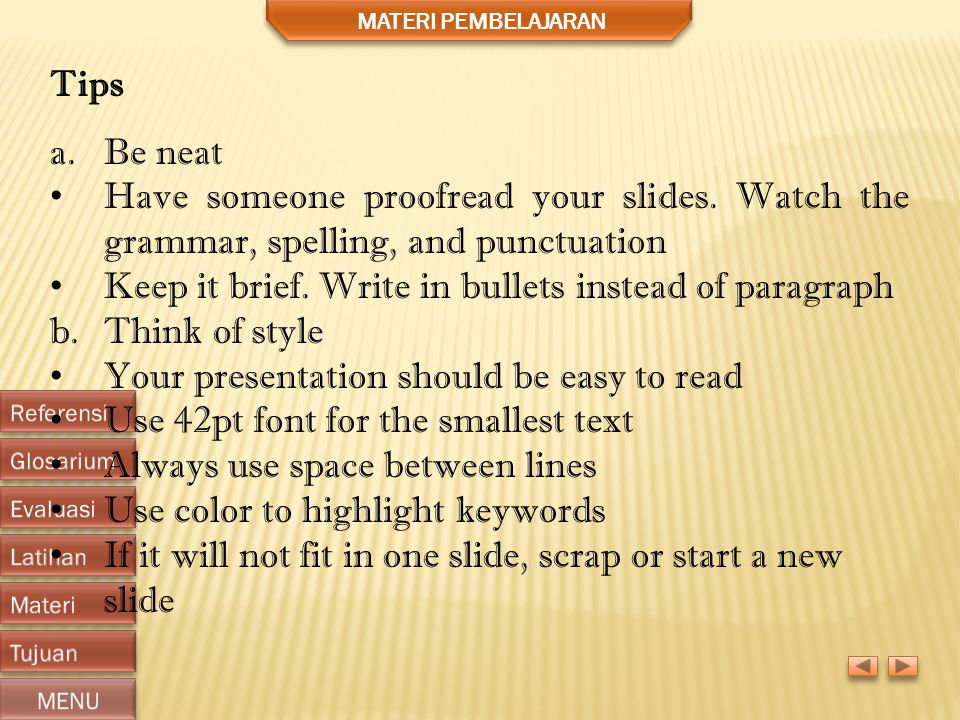 MATERI PEMBELAJARAN Tips a.Be neat • Have someone proofread your slides.