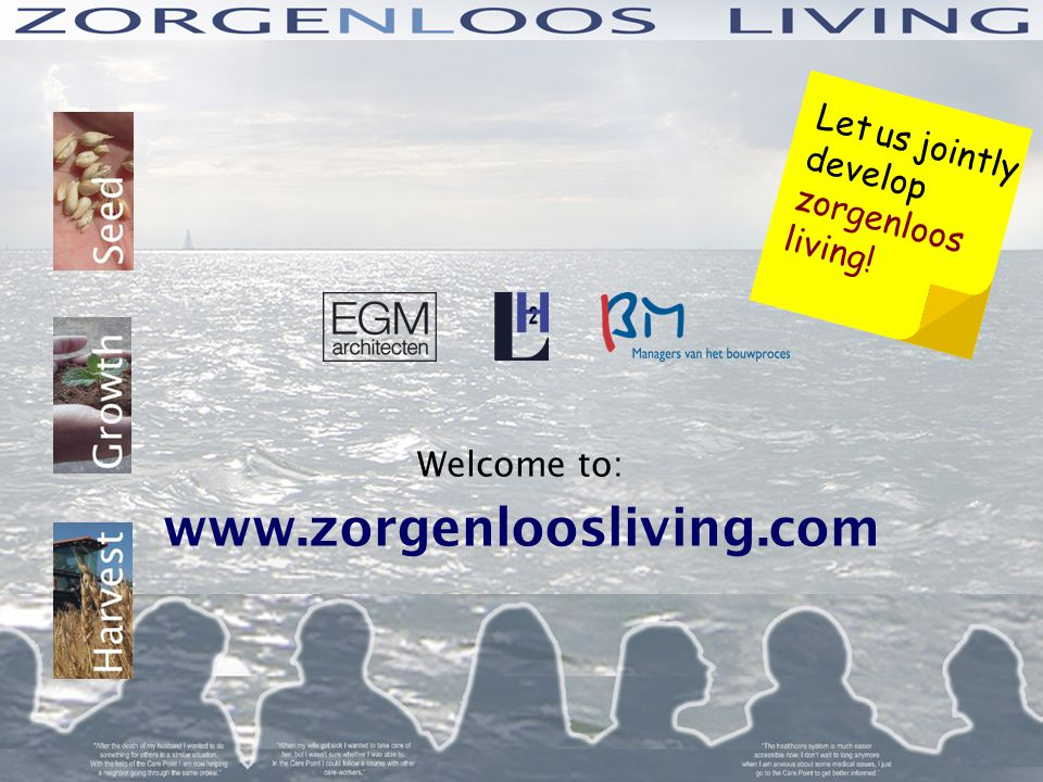 Let us jointly develop zorgenloos living! Welcome to: www.zorgenloosliving.com