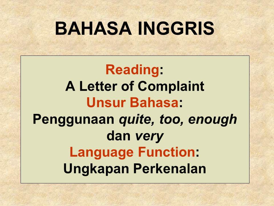 BAHASA INGGRIS Reading: A Letter of Complaint Unsur Bahasa: Penggunaan quite, too, enough dan very Language Function: Ungkapan Perkenalan
