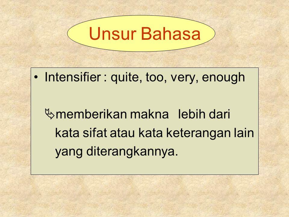 Unsur Bahasa •Intensifier : quite, too, very, enough  memberikan makna lebih dari kata sifat atau kata keterangan lain yang diterangkannya.