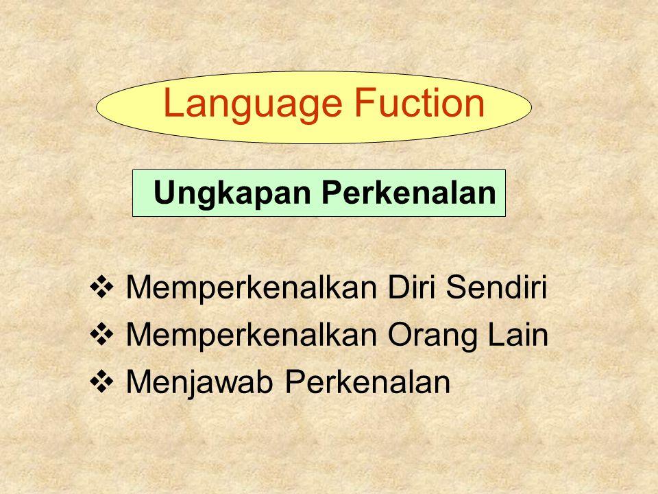Language Fuction Ungkapan Perkenalan  Memperkenalkan Diri Sendiri  Memperkenalkan Orang Lain  Menjawab Perkenalan