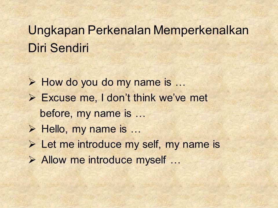 Ungkapan Perkenalan Memperkenalkan Diri Sendiri  How do you do my name is …  Excuse me, I don't think we've met before, my name is …  Hello, my nam