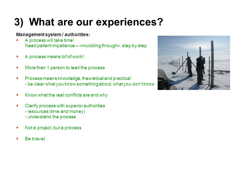 3) What are our experiences. Management system / authorities:  A process will take time.