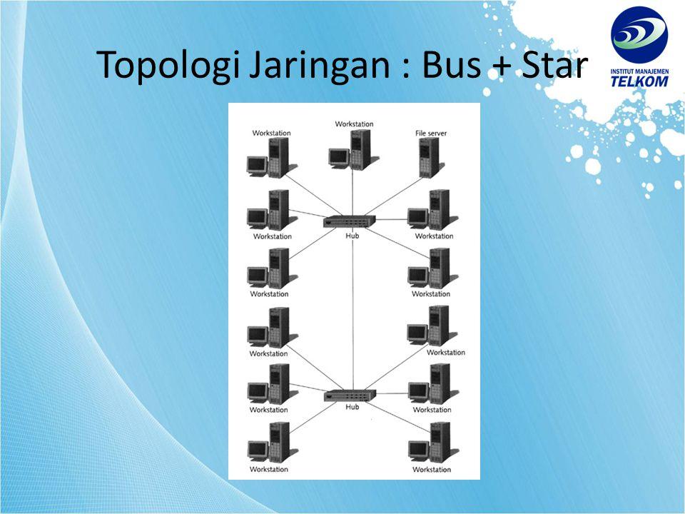 Topologi Jaringan : Bus + Star