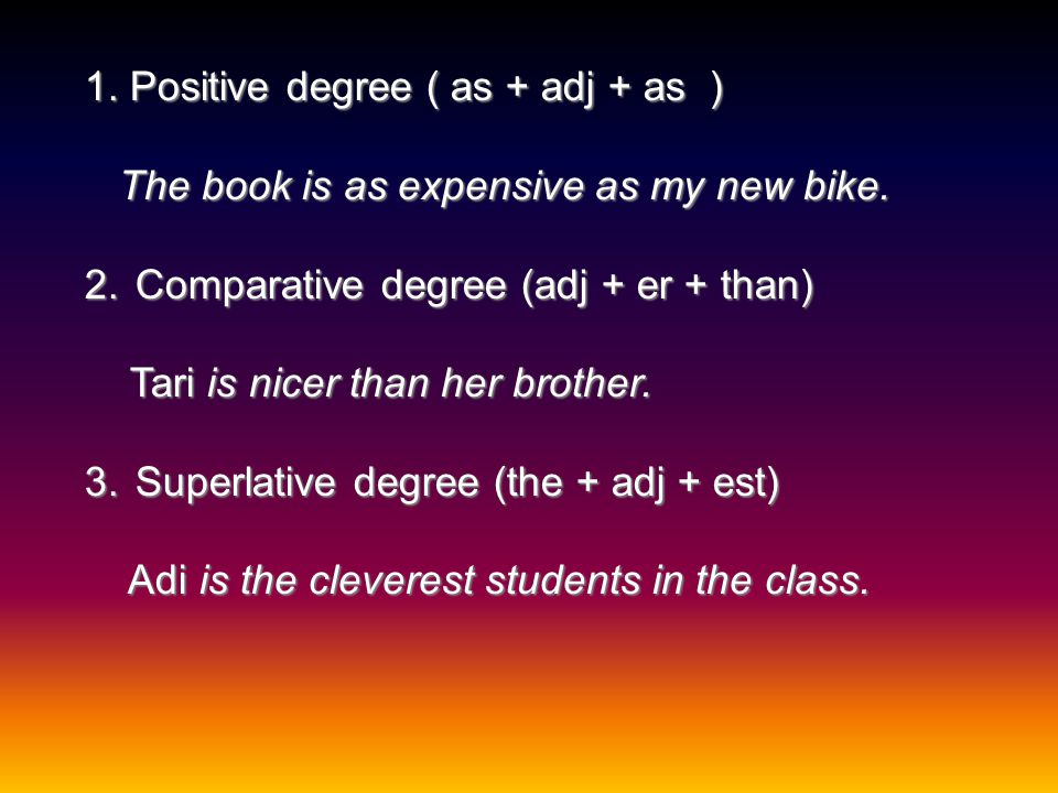 1.Positive degree ( as + adj + as ) The book is as expensive as my new bike.