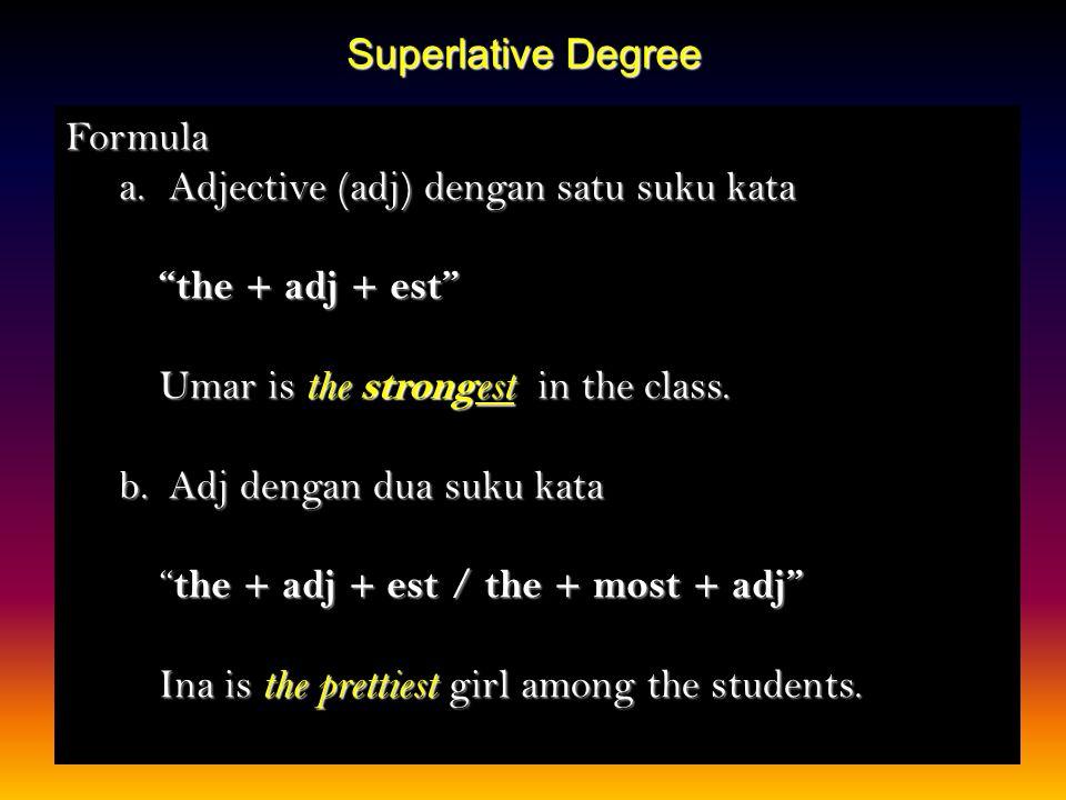 Comparative Degree Formula a.Adj dengan satu suku kata adj + er … than My mother is older than your mother. b.Adj dengan dua suku kata adj + er … than
