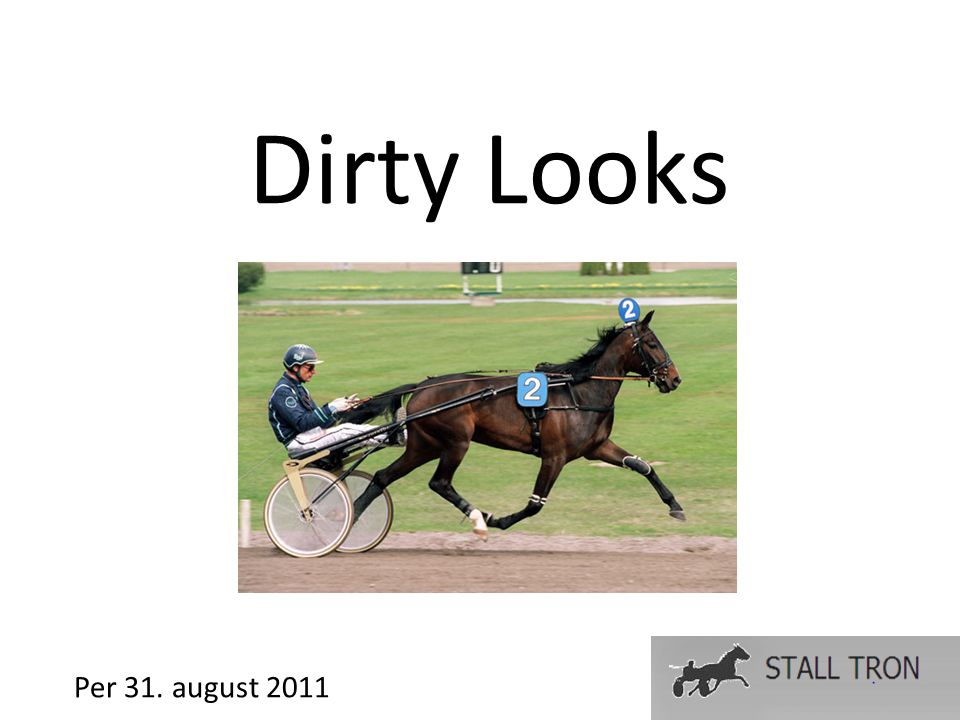 Dirty Looks Per 31. august 2011