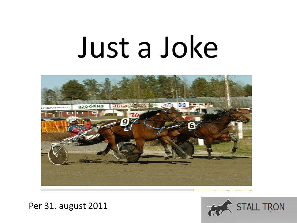Just a Joke Per 31. august 2011