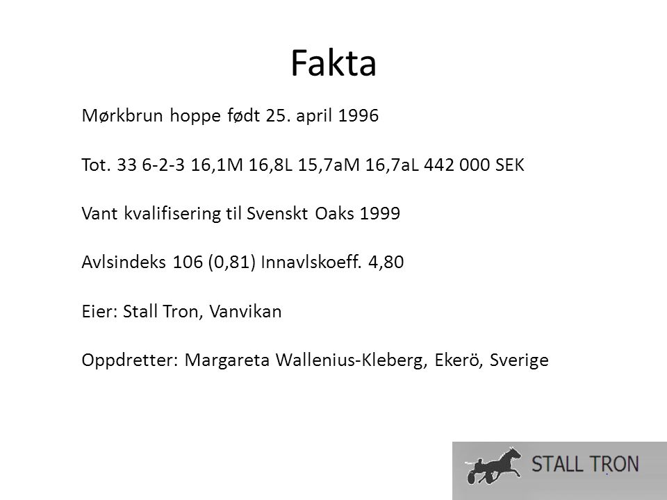 Fakta Mørkbrun hoppe født 25.april 1996 Tot.