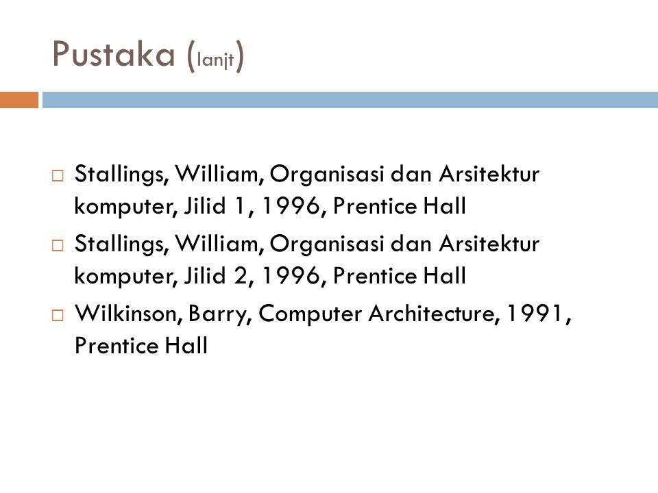 Pustaka ( lanjt )  Muller, Scott, Upgrading And Repairing PCs, jilid 1, 2003, Pearson Education  Muller, Scott, Upgrading And Repairing PCs, jilid 2, 2003, Pearson Education  Muller, Scott, Upgrading And Repairing PCs, jilid 3, 2003, Pearson Education  Muller, Scott, Upgrading And Repairing PCs, jilid 4, 2003, Pearson Education  Murdocca, Miles, Principles of Computer Architecture, 2000, Prentice Hall  Uffenbeck, john, The 80 x 86 Design, Programming and Interfacing, 2002, Prentice Hall