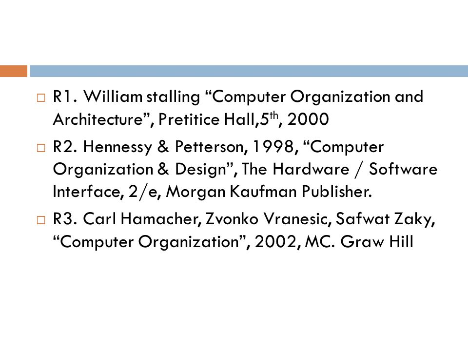 """ R1.William stalling """"Computer Organization and Architecture"""", Pretitice Hall,5 th, 2000  R2.Hennessy & Petterson, 1998, """"Computer Organization & De"""