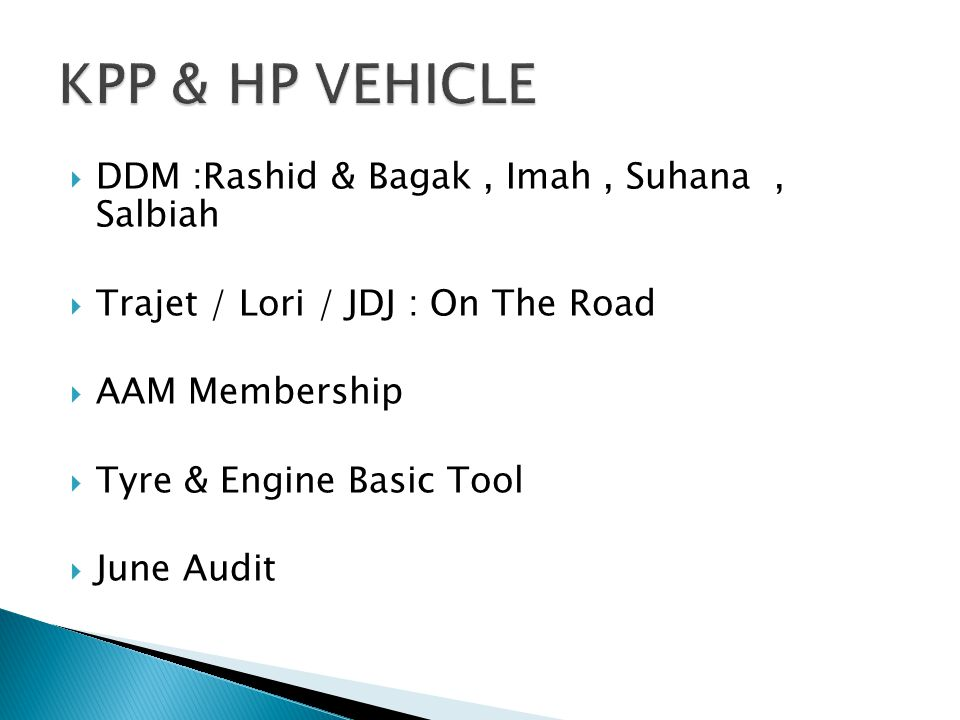  DDM :Rashid & Bagak, Imah, Suhana, Salbiah  Trajet / Lori / JDJ : On The Road  AAM Membership  Tyre & Engine Basic Tool  June Audit