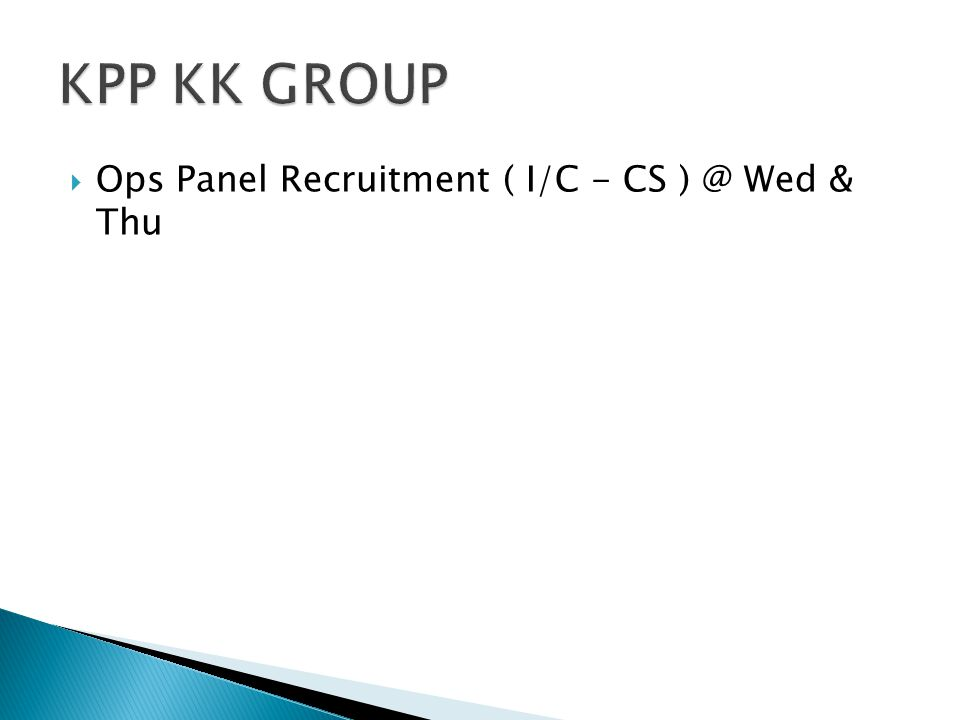  Ops Panel Recruitment ( I/C - CS ) @ Wed & Thu