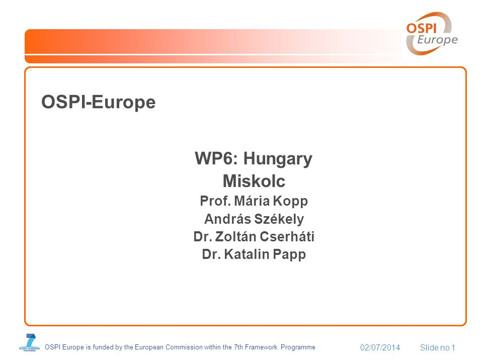 02/07/2014Slide no 1 OSPI Europe is funded by the European Commission within the 7th Framework Programme OSPI-Europe WP6: Hungary Miskolc Prof.