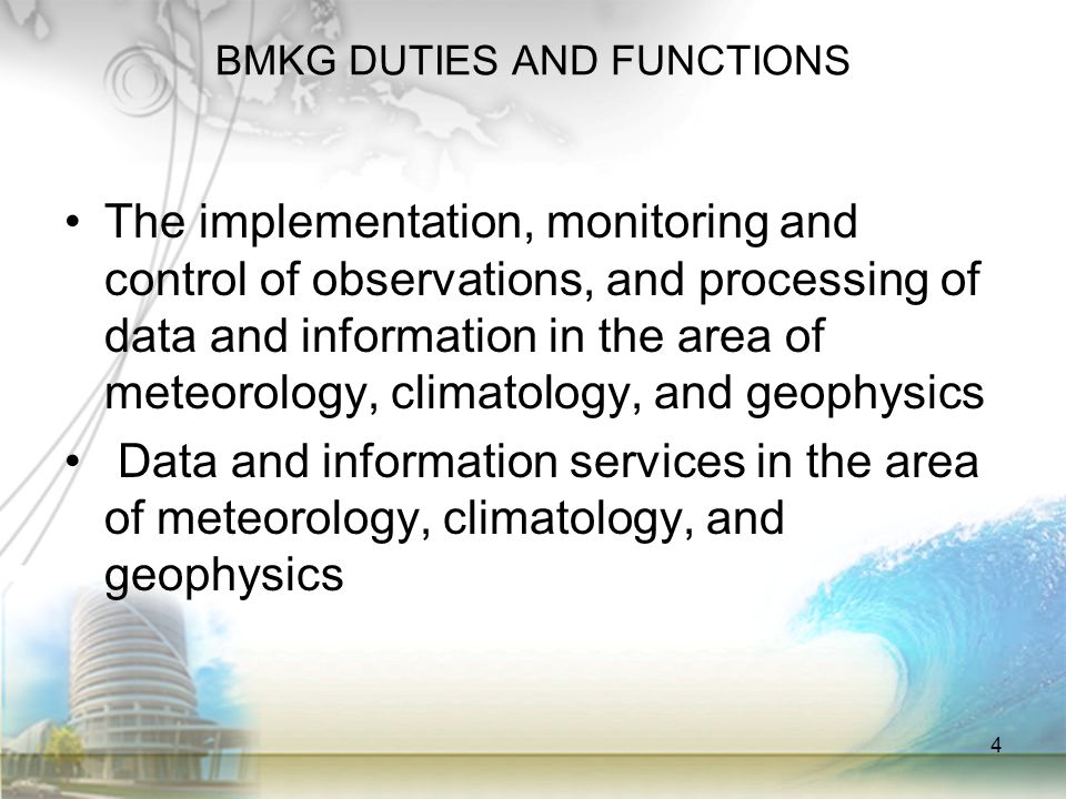 BMKG DUTIES AND FUNCTIONS •The implementation, monitoring and control of observations, and processing of data and information in the area of meteorolo
