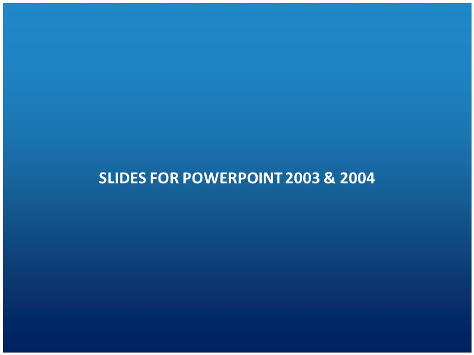 SLIDES FOR POWERPOINT 2003 & 2004