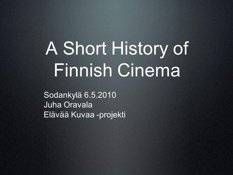 A Short History of Finnish Cinema Sodankylä 6.5.2010 Juha Oravala Elävää Kuvaa -projekti