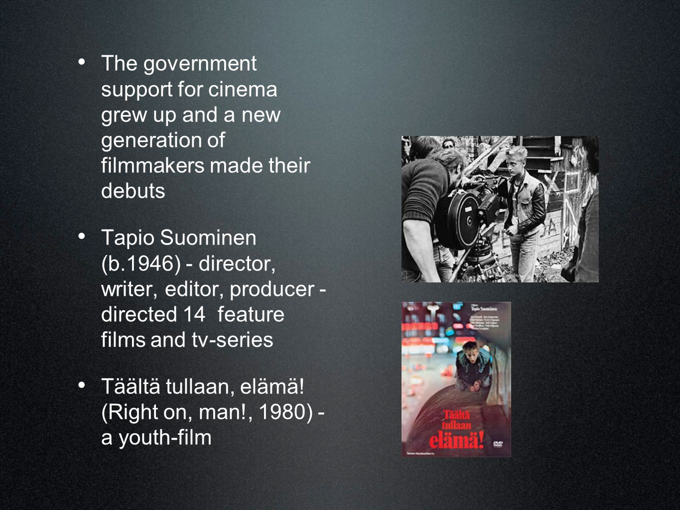 • The government support for cinema grew up and a new generation of filmmakers made their debuts • Tapio Suominen (b.1946) - director, writer, editor,