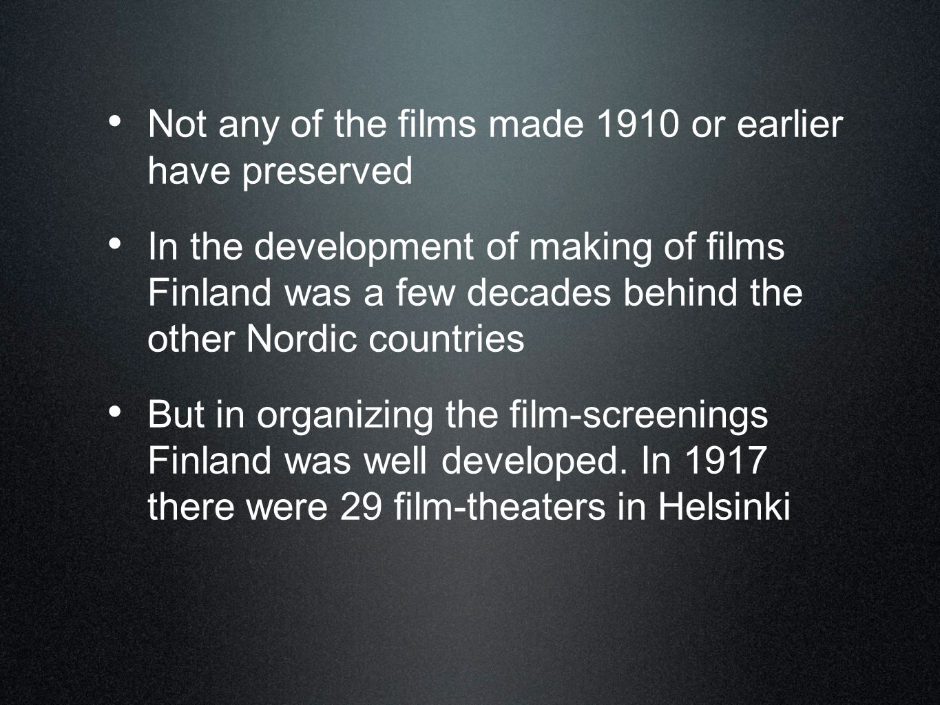 • Not any of the films made 1910 or earlier have preserved • In the development of making of films Finland was a few decades behind the other Nordic c