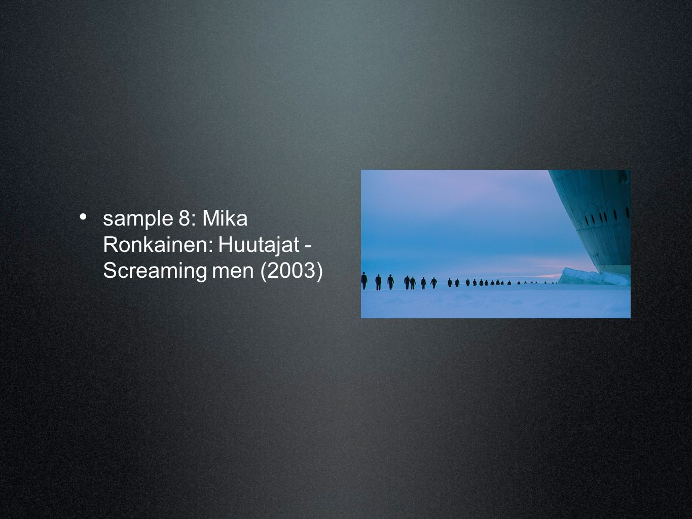 • sample 8: Mika Ronkainen: Huutajat - Screaming men (2003)