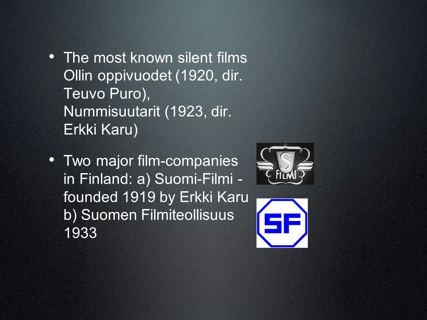 • The most known silent films Ollin oppivuodet (1920, dir. Teuvo Puro), Nummisuutarit (1923, dir. Erkki Karu) • Two major film-companies in Finland: a