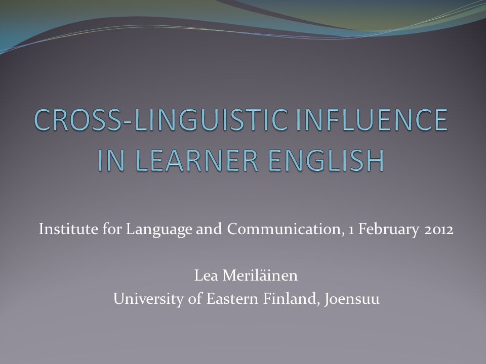 Institute for Language and Communication, 1 February 2012 Lea Meriläinen University of Eastern Finland, Joensuu