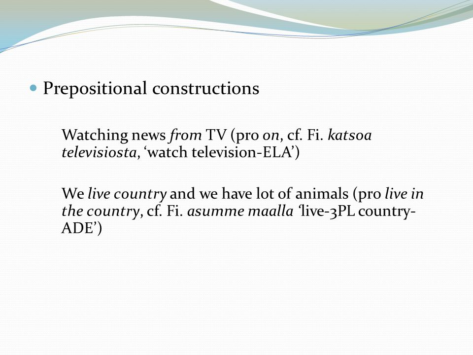  Prepositional constructions Watching news from TV (pro on, cf.