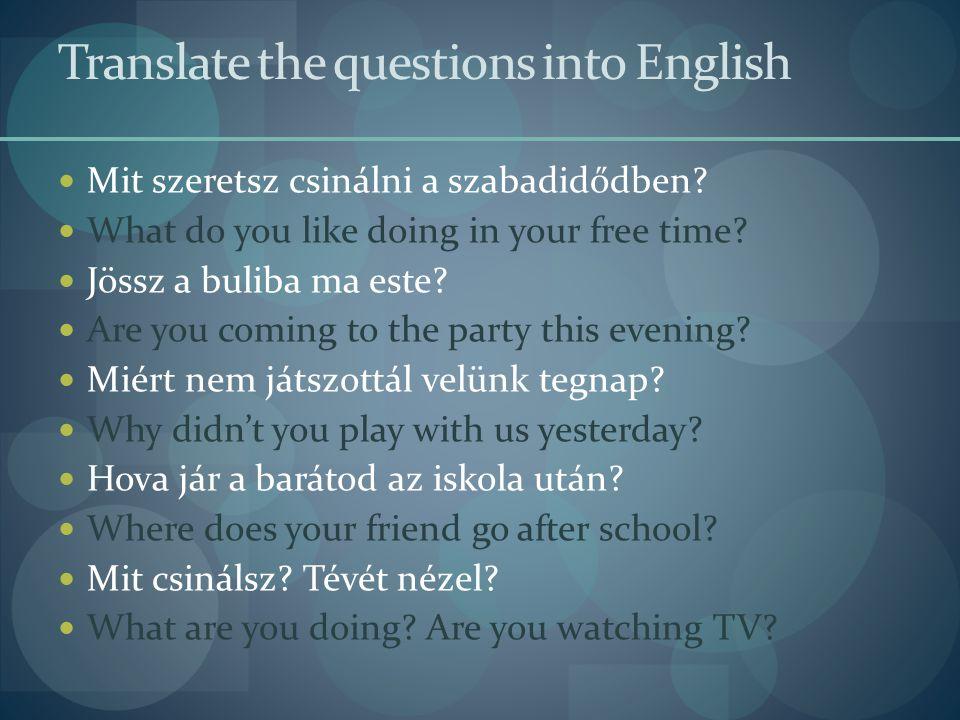 Translate the questions into English  Voltál már az új moziban.