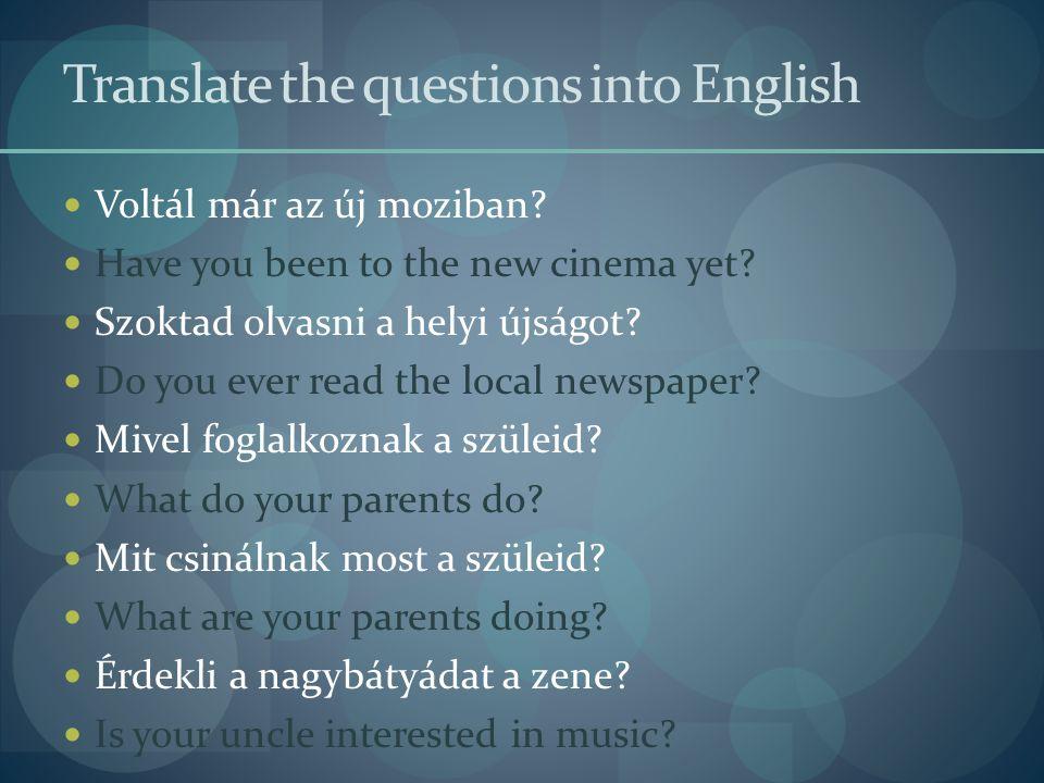Translate the questions into English  Mit fogsz csinálni a hét végén.