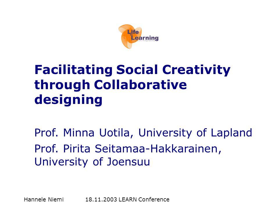 Hannele Niemi 18.11.2003 LEARN Conference Facilitating Social Creativity through Collaborative designing Prof. Minna Uotila, University of Lapland Pro