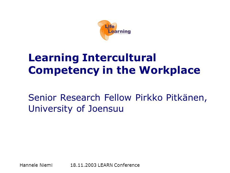 Hannele Niemi 18.11.2003 LEARN Conference Learning Intercultural Competency in the Workplace Senior Research Fellow Pirkko Pitkänen, University of Joe
