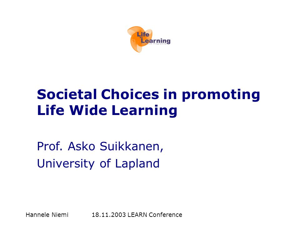 Hannele Niemi LEARN Conference Societal Choices in promoting Life Wide Learning Prof.