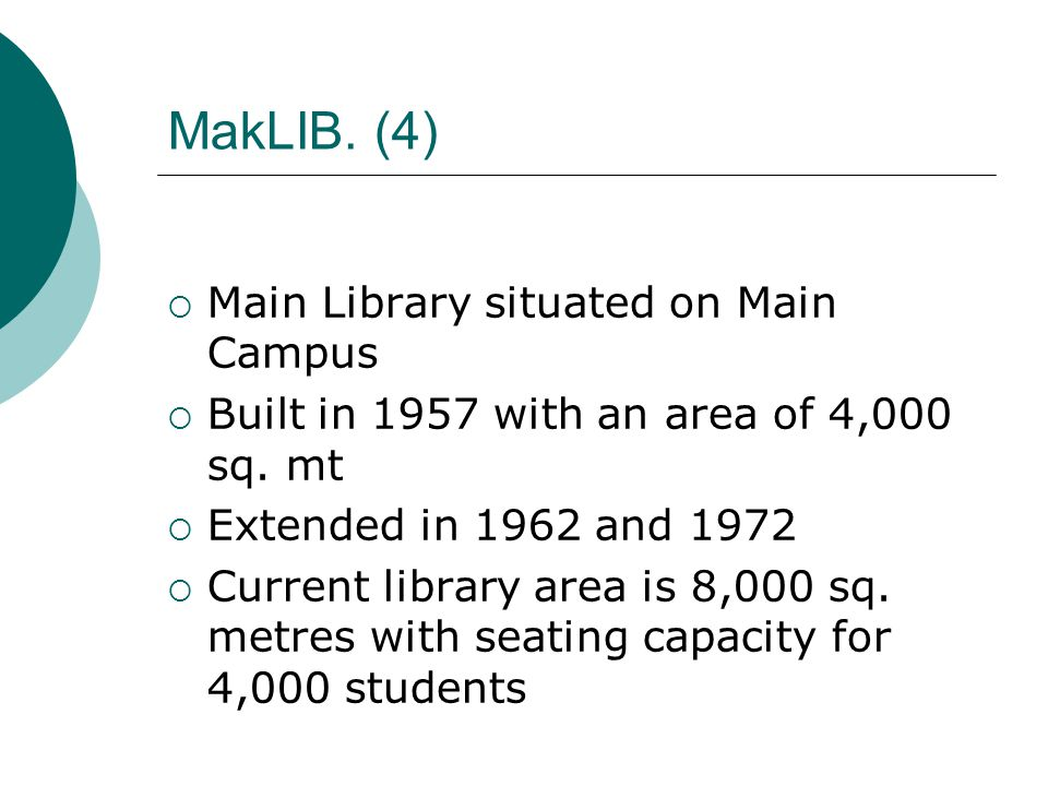 MakLIB. (4)  Main Library situated on Main Campus  Built in 1957 with an area of 4,000 sq.
