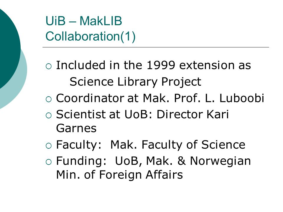 UiB – MakLIB Collaboration(1)  Included in the 1999 extension as Science Library Project  Coordinator at Mak.