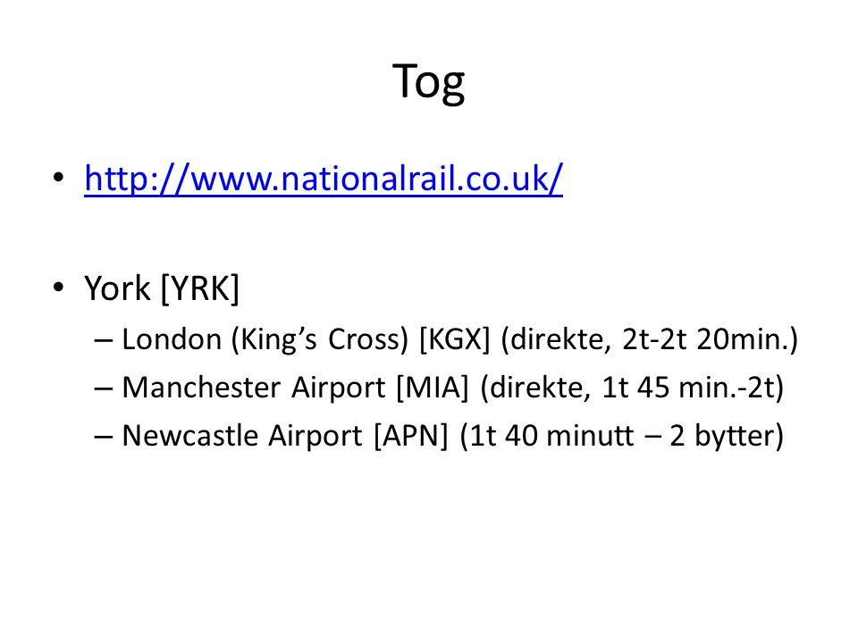 Tog • http://www.nationalrail.co.uk/ http://www.nationalrail.co.uk/ • York [YRK] – London (King's Cross) [KGX] (direkte, 2t-2t 20min.) – Manchester Airport [MIA] (direkte, 1t 45 min.-2t) – Newcastle Airport [APN] (1t 40 minutt – 2 bytter)