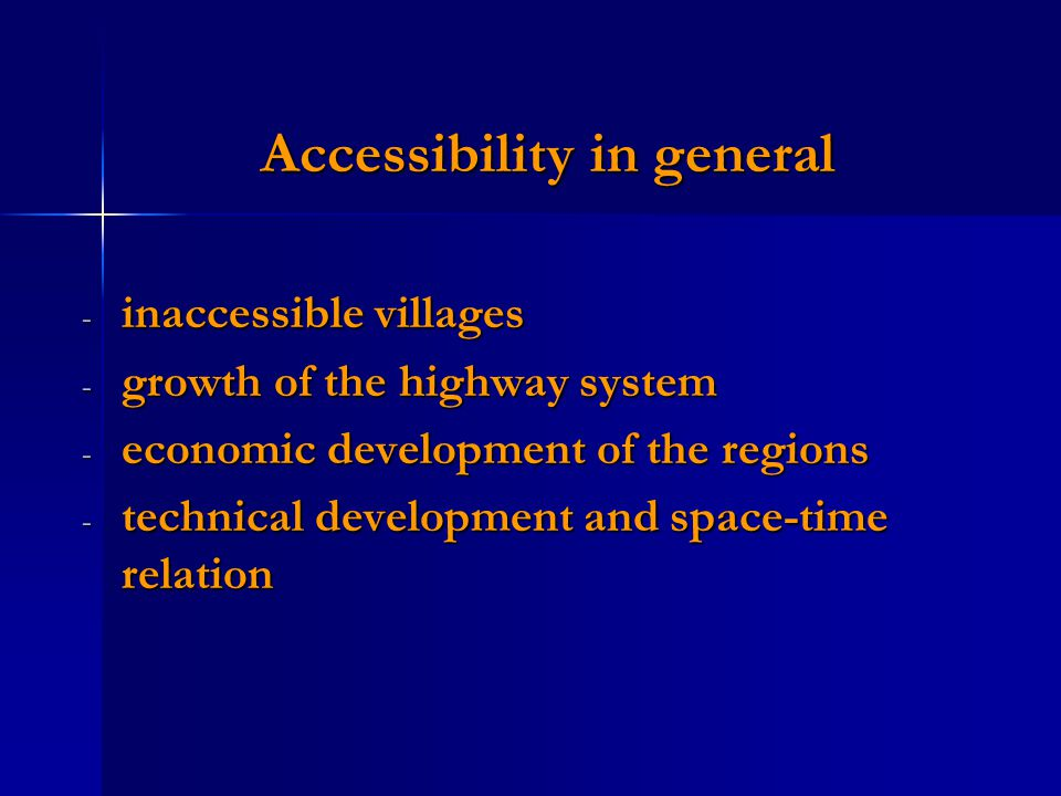 Accessibility in general - inaccessible villages - growth of the highway system - economic development of the regions - technical development and space-time relation