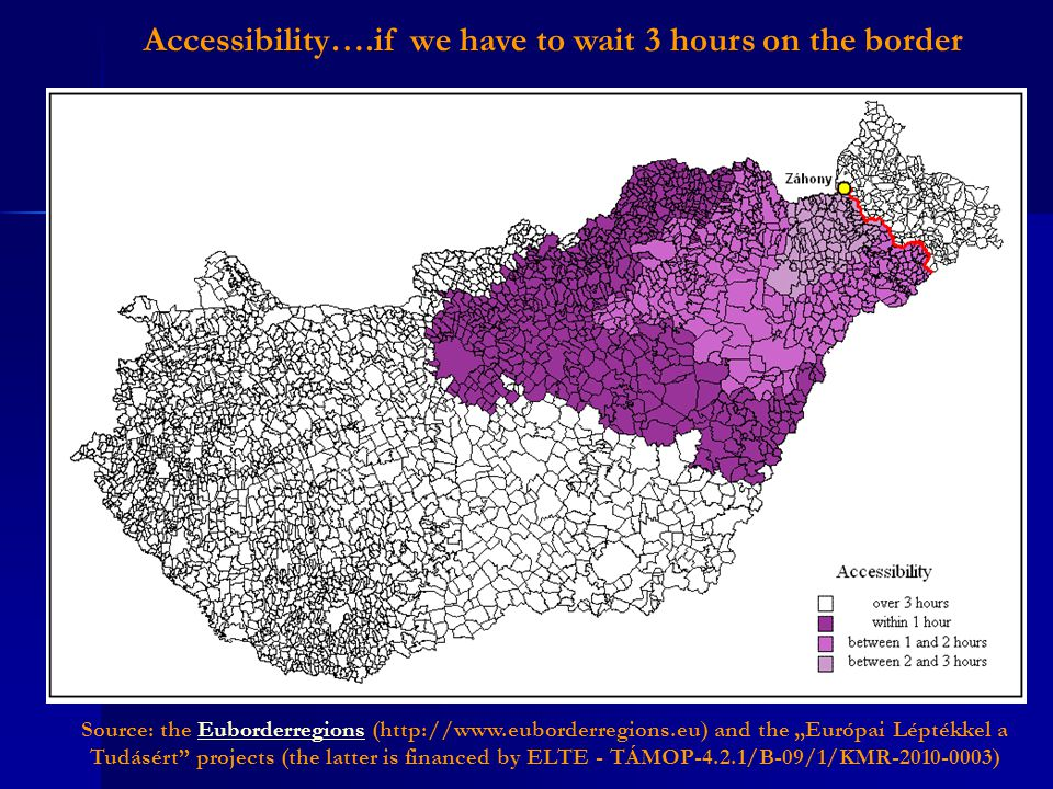 "Accessibility….if we have to wait 3 hours on the border Source: the Euborderregions (http://www.euborderregions.eu) and the ""Európai Léptékkel a Tudásért projects (the latter is financed by ELTE - TÁMOP-4.2.1/B-09/1/KMR-2010-0003)Euborderregions"