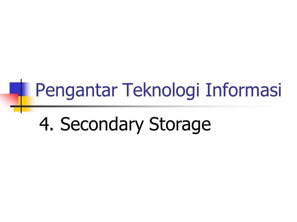 Pengantar Teknologi Informasi 4. Secondary Storage