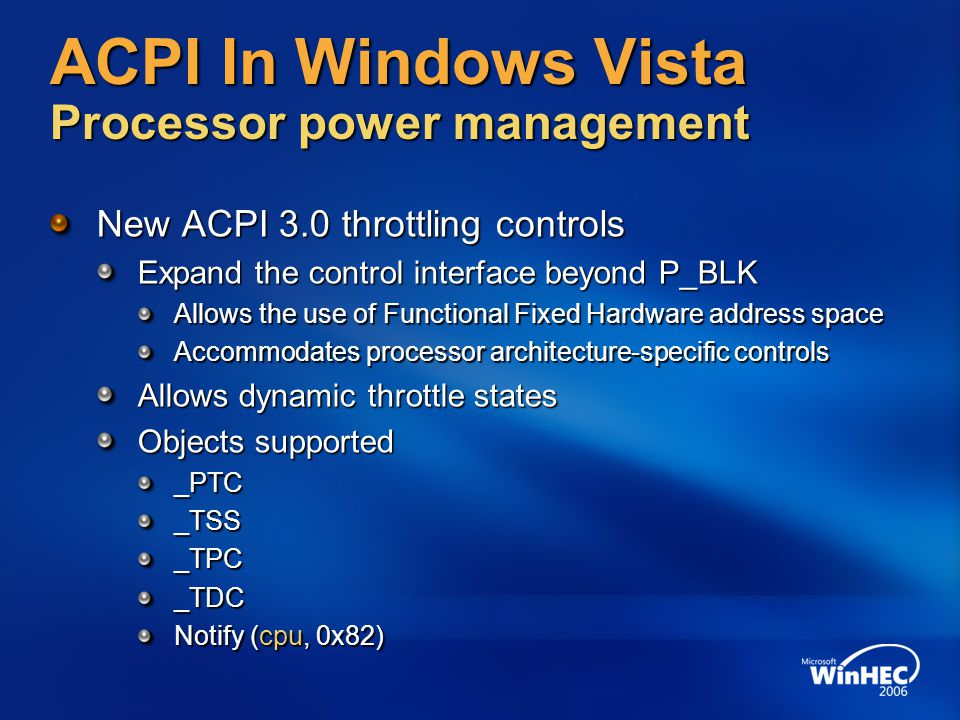 ACPI In Windows Vista Processor power management New ACPI 3.0 throttling controls Expand the control interface beyond P_BLK Allows the use of Function