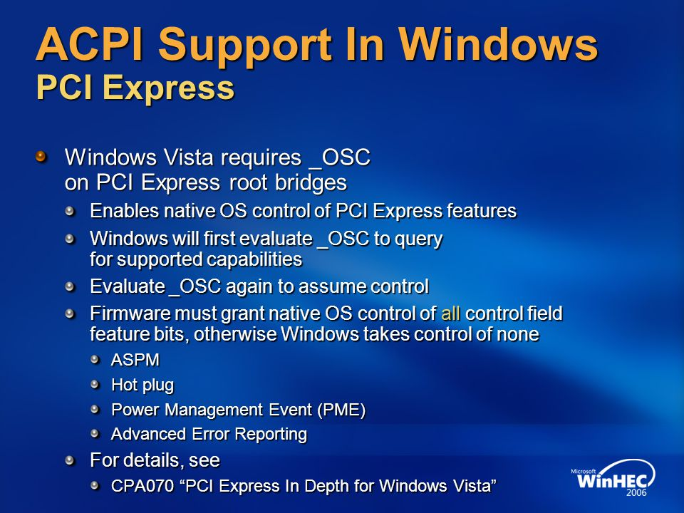 ACPI Support In Windows PCI Express Windows Vista requires _OSC on PCI Express root bridges Enables native OS control of PCI Express features Windows