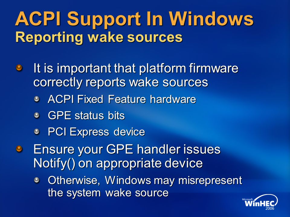 ACPI Support In Windows Reporting wake sources It is important that platform firmware correctly reports wake sources ACPI Fixed Feature hardware GPE s