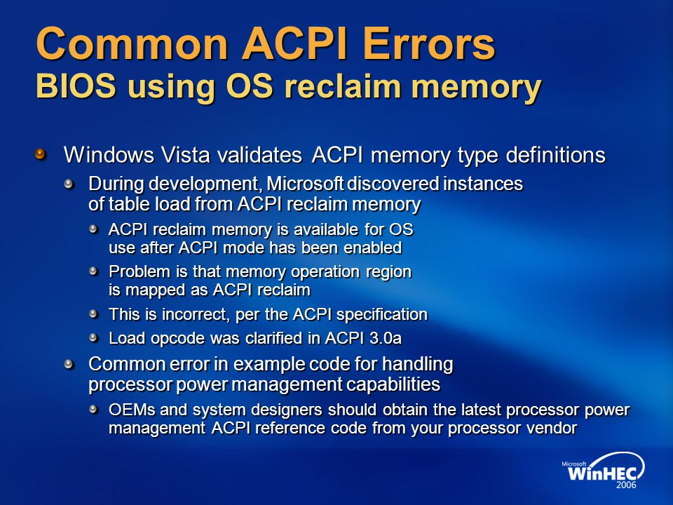 Common ACPI Errors BIOS using OS reclaim memory Windows Vista validates ACPI memory type definitions During development, Microsoft discovered instance