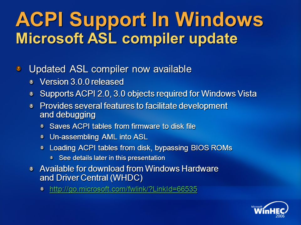 ACPI Support In Windows Microsoft ASL compiler update Updated ASL compiler now available Version 3.0.0 released Supports ACPI 2.0, 3.0 objects require