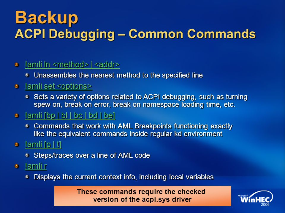 Backup ACPI Debugging – Common Commands !amli ln | !amli ln | Unassembles the nearest method to the specified line !amli set !amli set Sets a variety