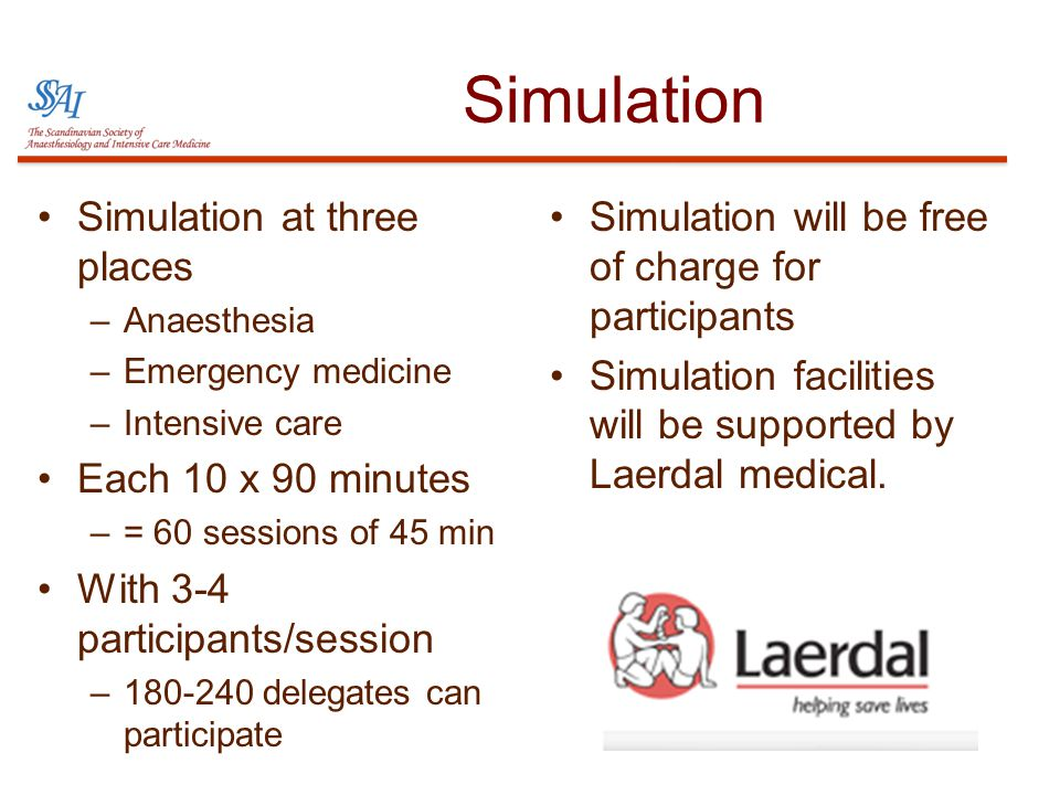 Simulation •Simulation at three places –Anaesthesia –Emergency medicine –Intensive care •Each 10 x 90 minutes –= 60 sessions of 45 min •With 3-4 parti
