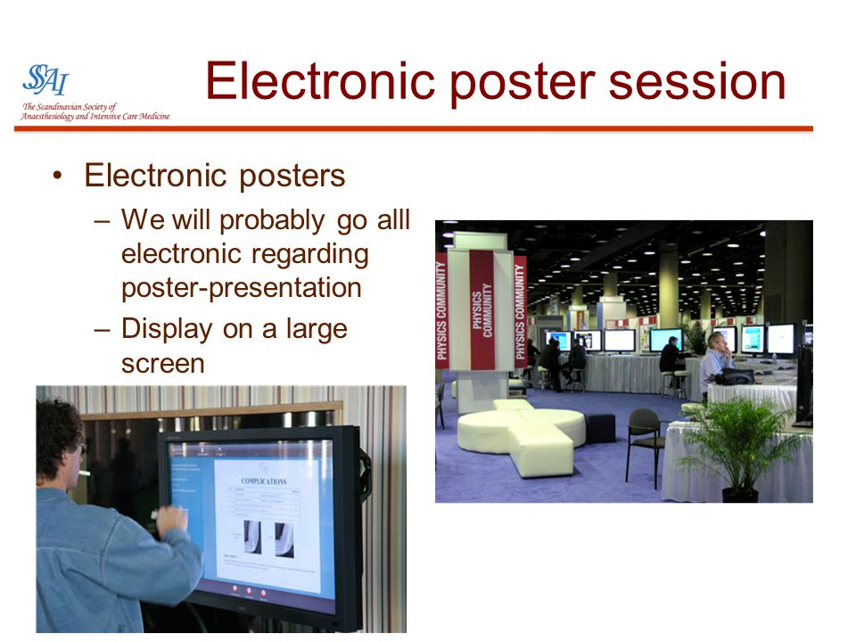 Electronic poster session •Electronic posters –We will probably go alll electronic regarding poster-presentation –Display on a large screen