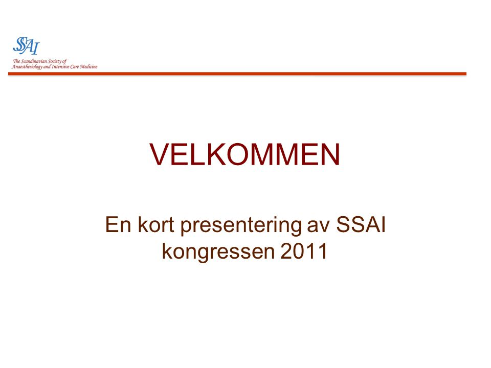 VELKOMMEN En kort presentering av SSAI kongressen 2011
