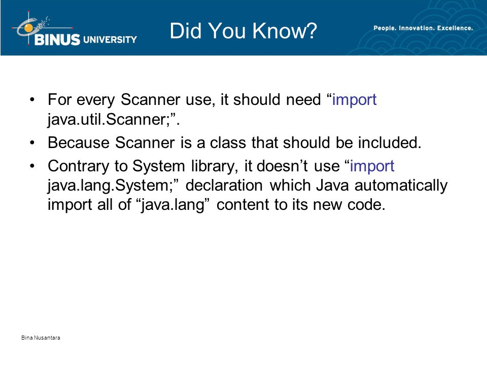 Bina Nusantara Did You Know.•For every Scanner use, it should need import java.util.Scanner; .