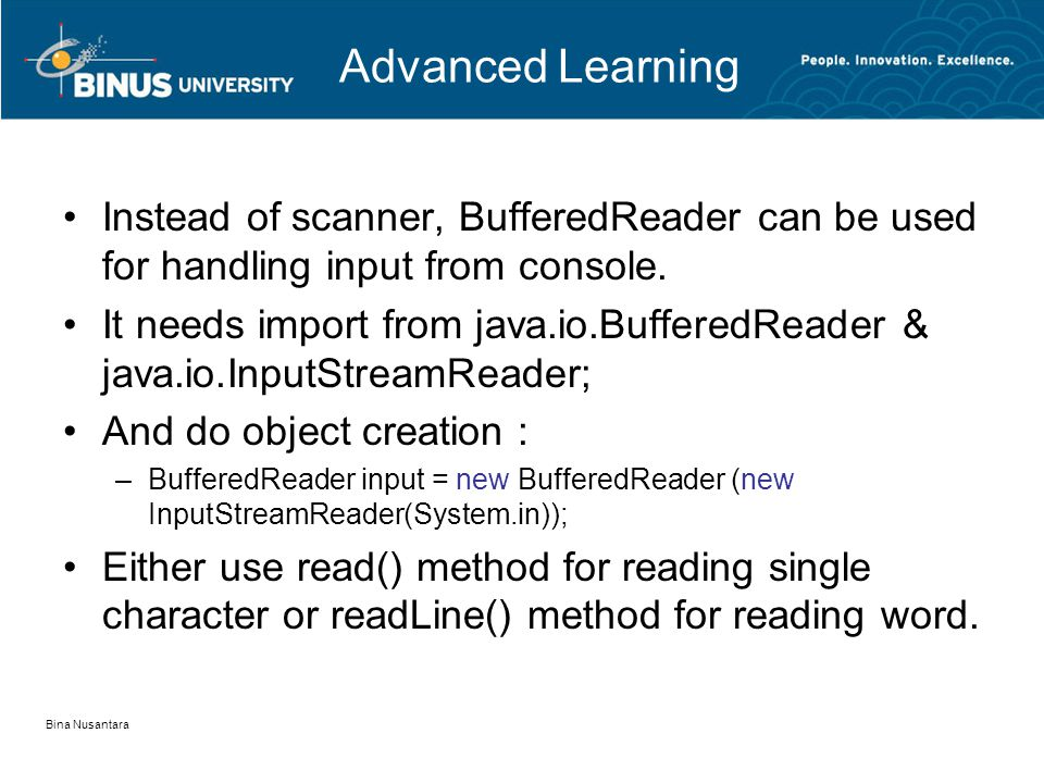 Bina Nusantara Advanced Learning •Instead of scanner, BufferedReader can be used for handling input from console.