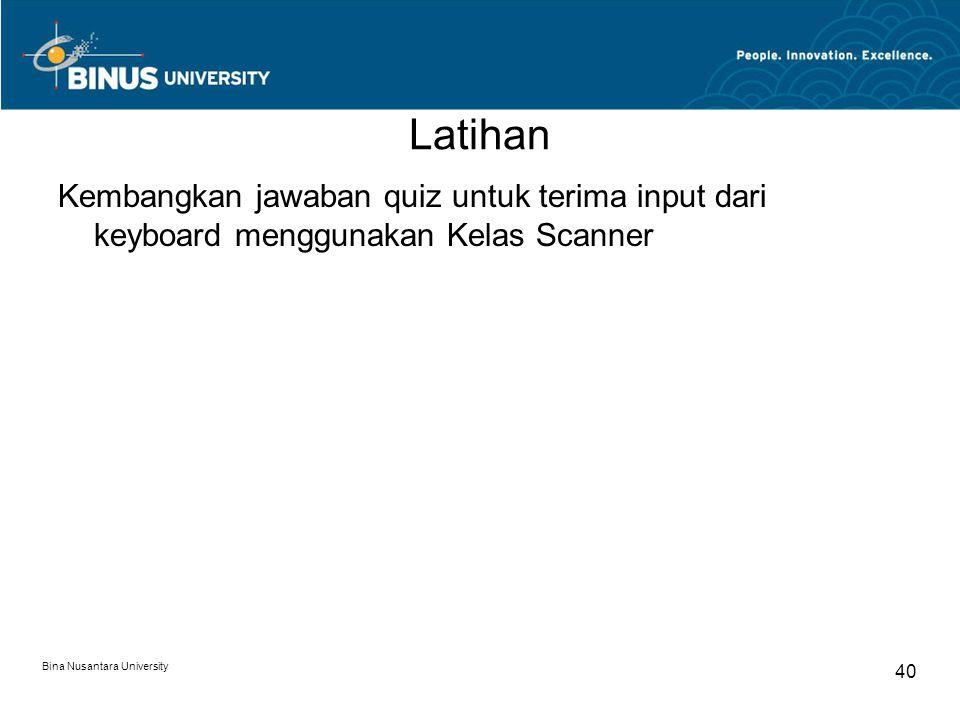 Latihan Kembangkan jawaban quiz untuk terima input dari keyboard menggunakan Kelas Scanner Bina Nusantara University 40